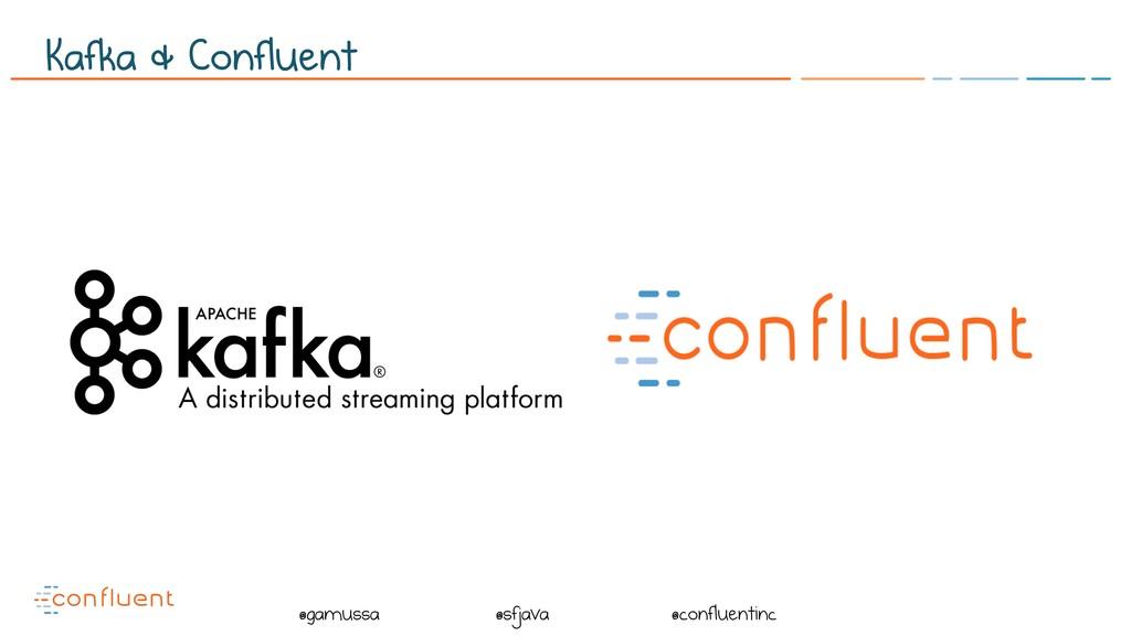 @ @gamussa @sfjava @confluentinc Kafka & Conflu...