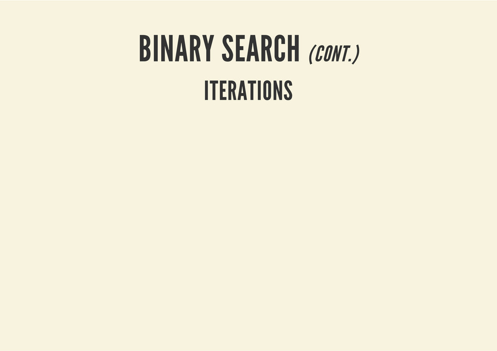 BINARY SEARCH (CONT.) ITERATIONS