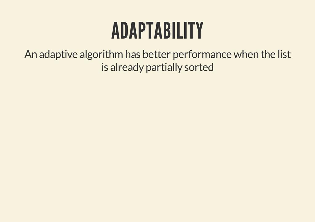 ADAPTABILITY An adaptive algorithm has better p...