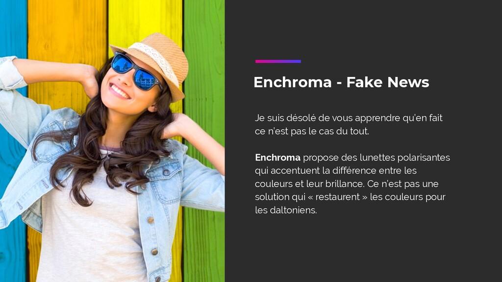 Enchroma - Fake News Je suis désolé de vous app...