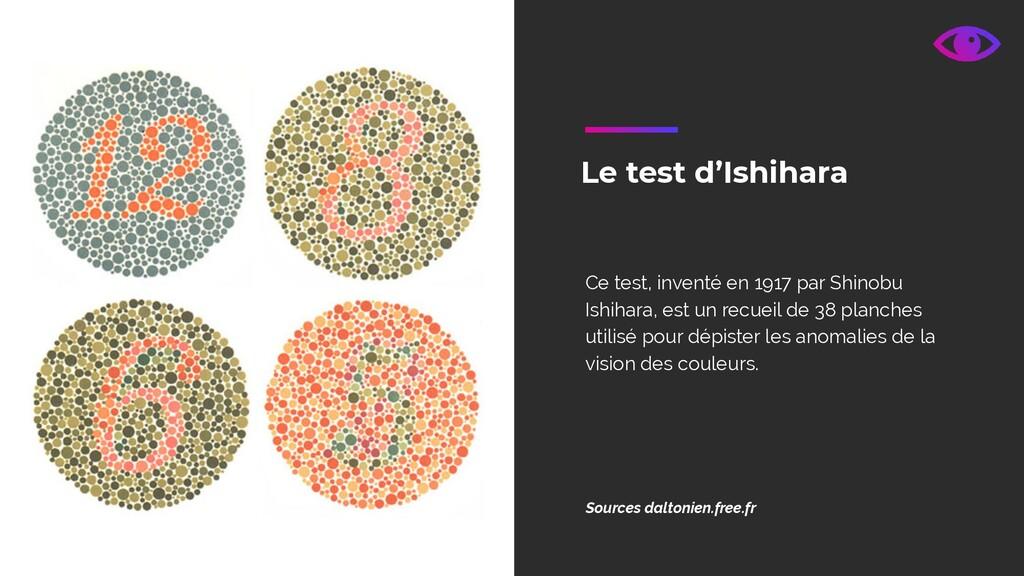Le test d'Ishihara Ce test, inventé en 1917 par...
