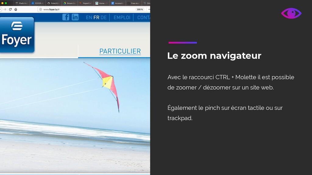 Le zoom navigateur Avec le raccourci CTRL + Mol...