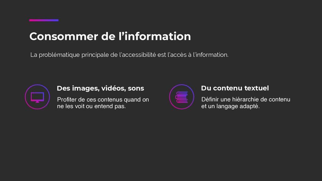 Consommer de l'information Des images, vidéos, ...