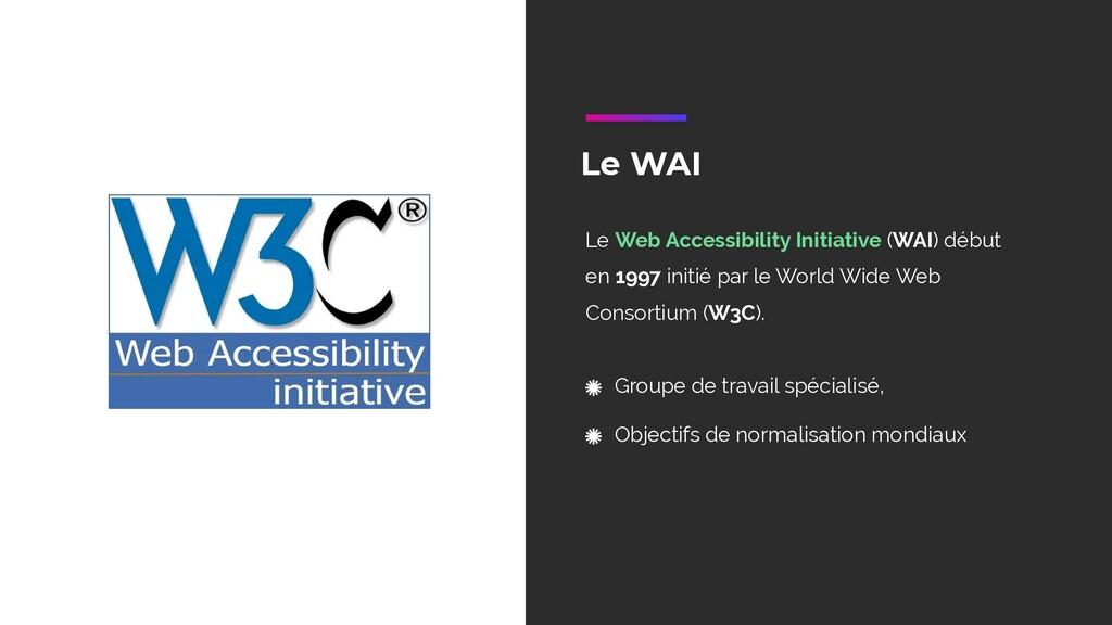 Le WAI Le Web Accessibility Initiative (WAI) dé...