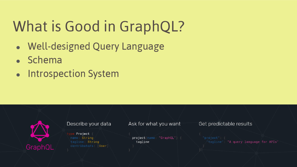 What is Good in GraphQL? ● Well-designed Query ...
