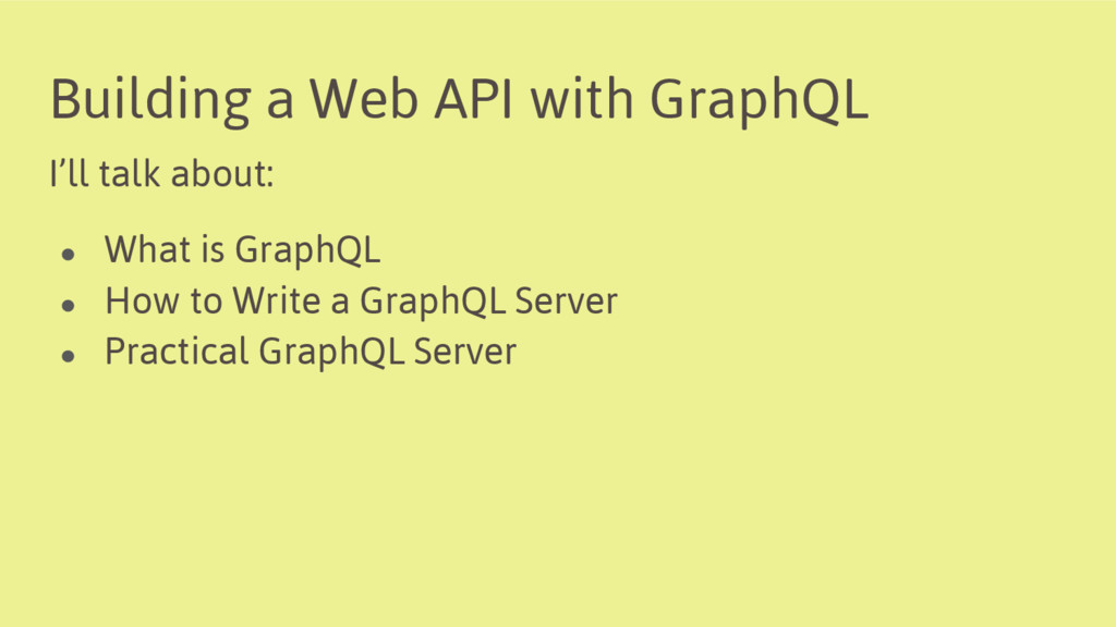 Building a Web API with GraphQL I'll talk about...