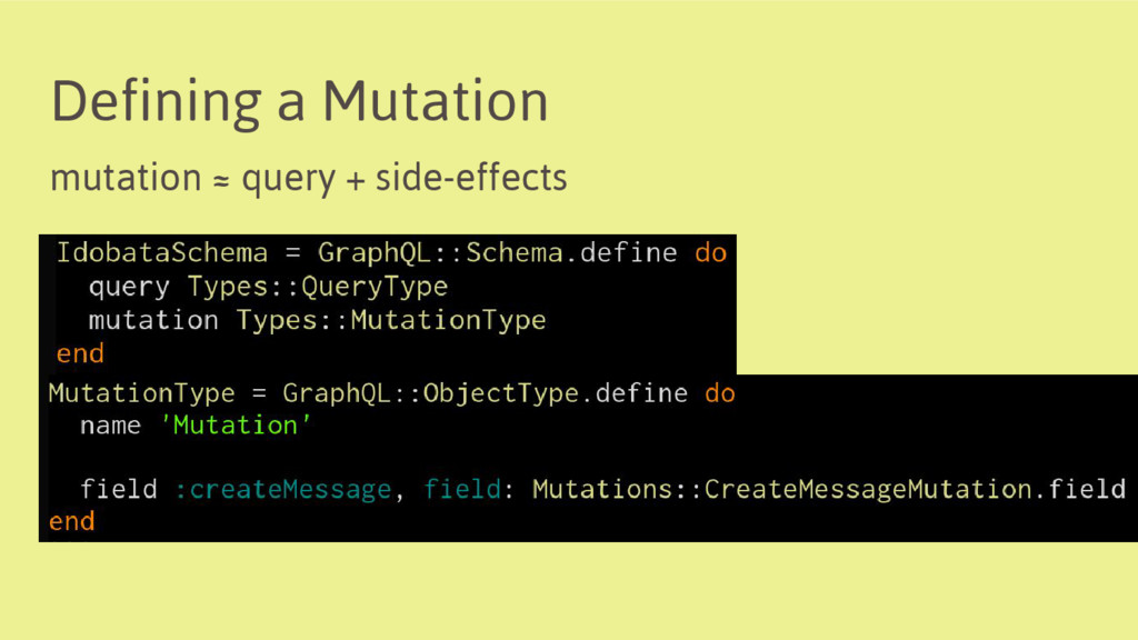 Defining a Mutation mutation ≈ query + side-eff...