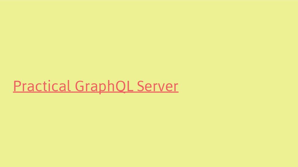 Practical GraphQL Server