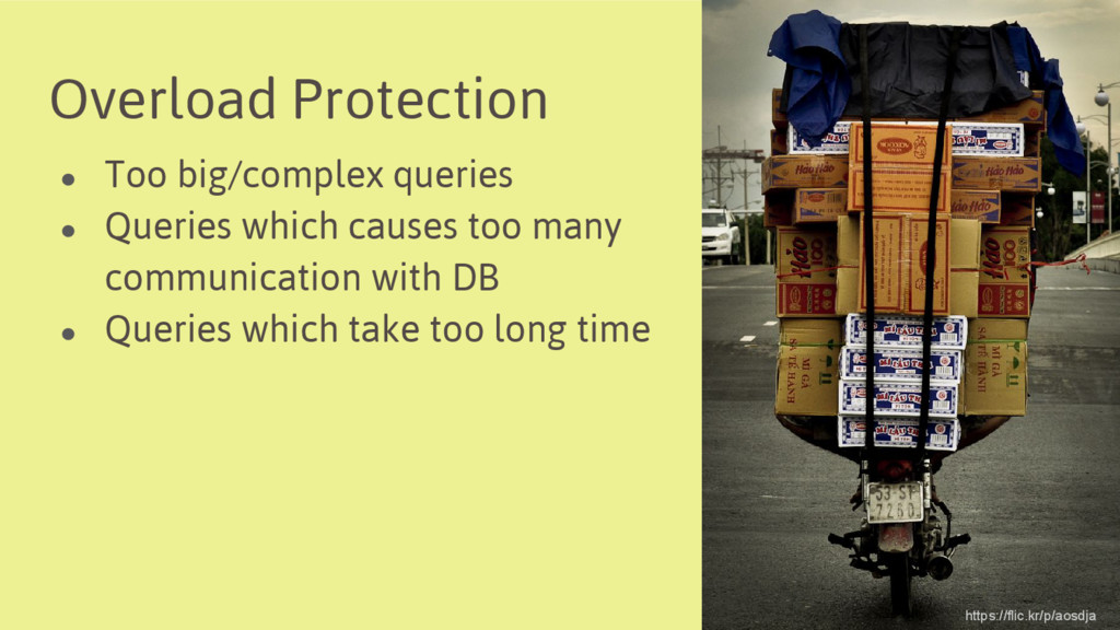 Overload Protection ● Too big/complex queries ●...