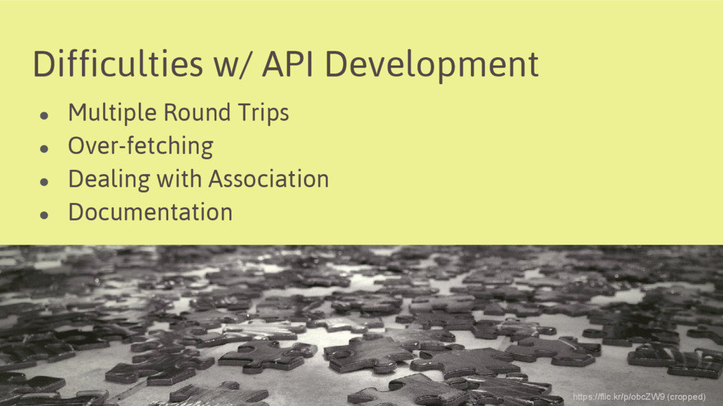 Difficulties w/ API Development ● Multiple Roun...