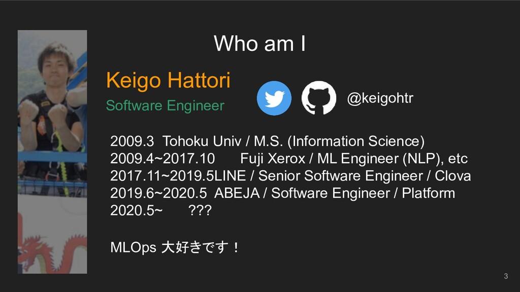 Who am I Keigo Hattori Software Engineer 3 2009...