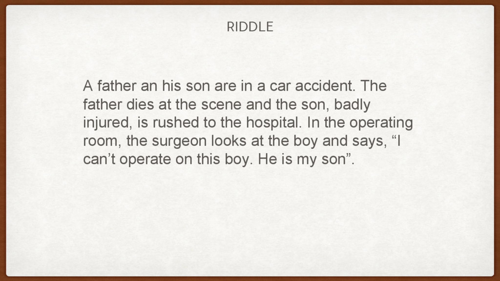 RIDDLE A father an his son are in a car acciden...