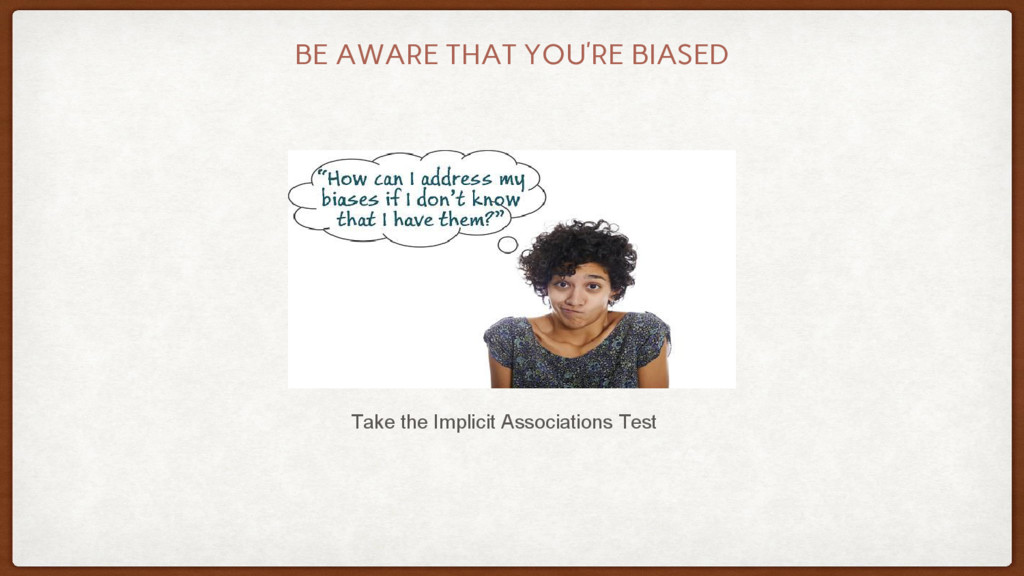BE AWARE THAT YOU'RE BIASED Take the Implicit A...