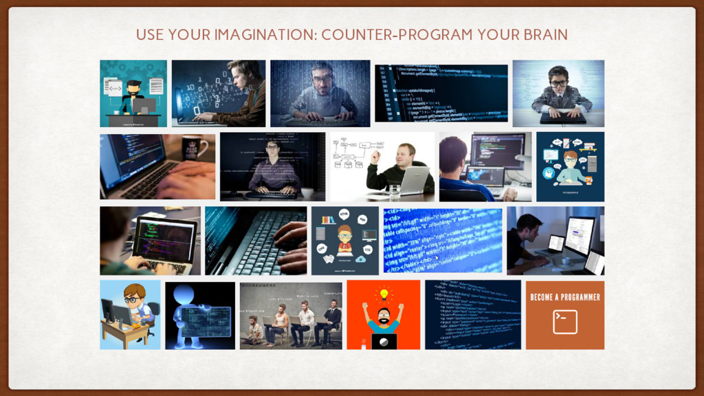USE YOUR IMAGINATION: COUNTER-PROGRAM YOUR BRAIN