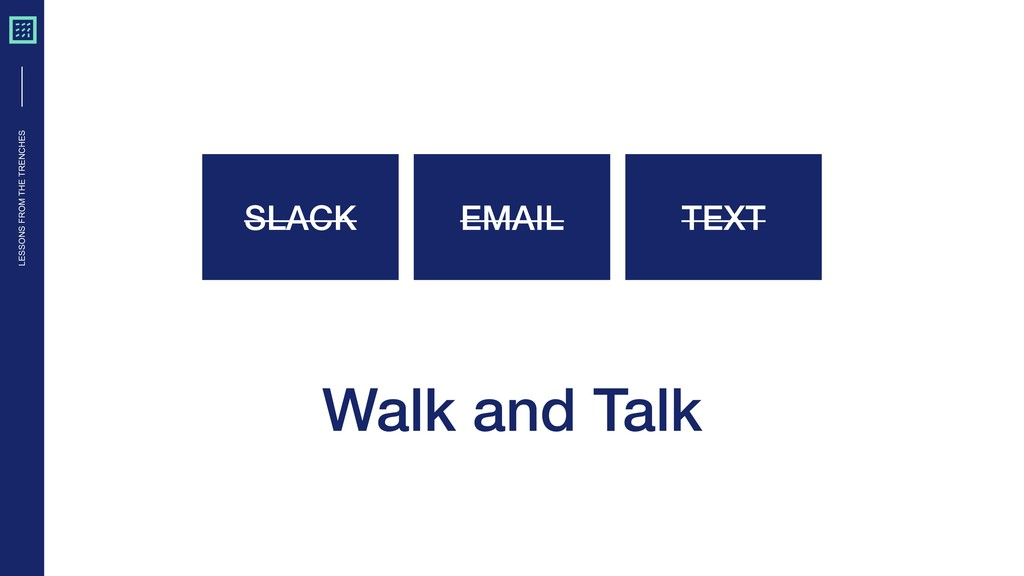 LESSONS FROM THE TRENCHES Walk and Talk SLACK E...