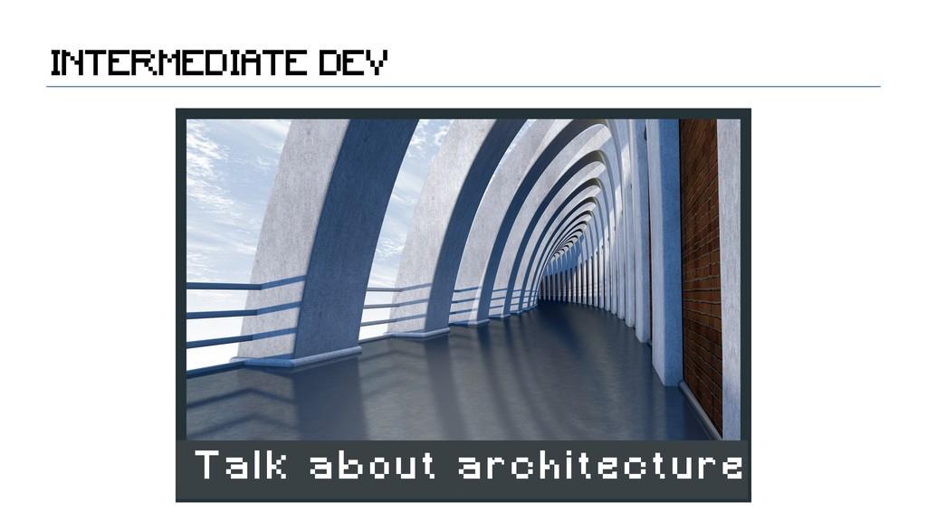 INTERMEDIATE DEV Talk about architecture