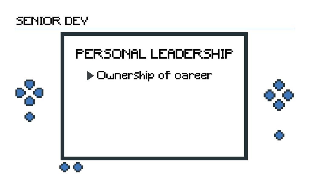 Ownership of career SENIOR DEV PERSONAL LEADERS...
