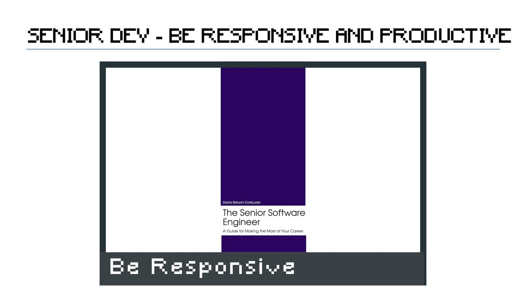 SENIOR DEV - BE RESPONSIVE AND PRODUCTIVE Be Re...