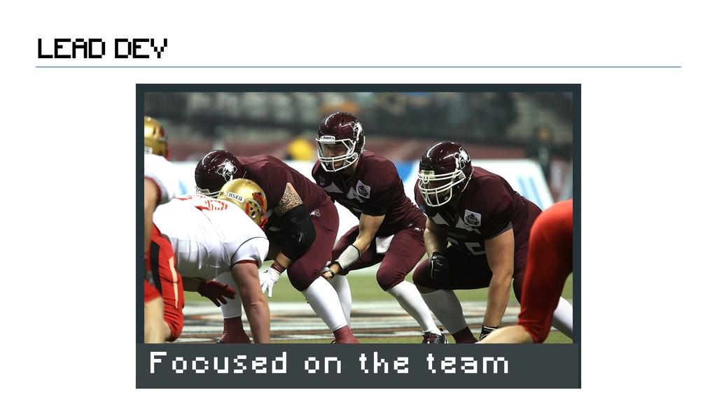 LEAD DEV Focused on the team