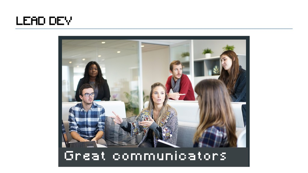 LEAD DEV Great communicators