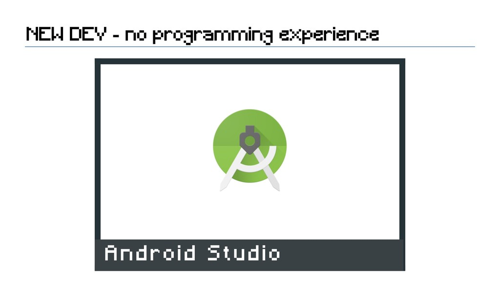 NEW DEV - no programming experience Android Stu...