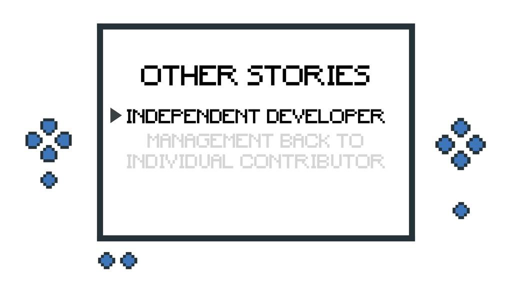 OTHER STORIES INDEPENDENT DEVELOPER MANAGEMENT ...