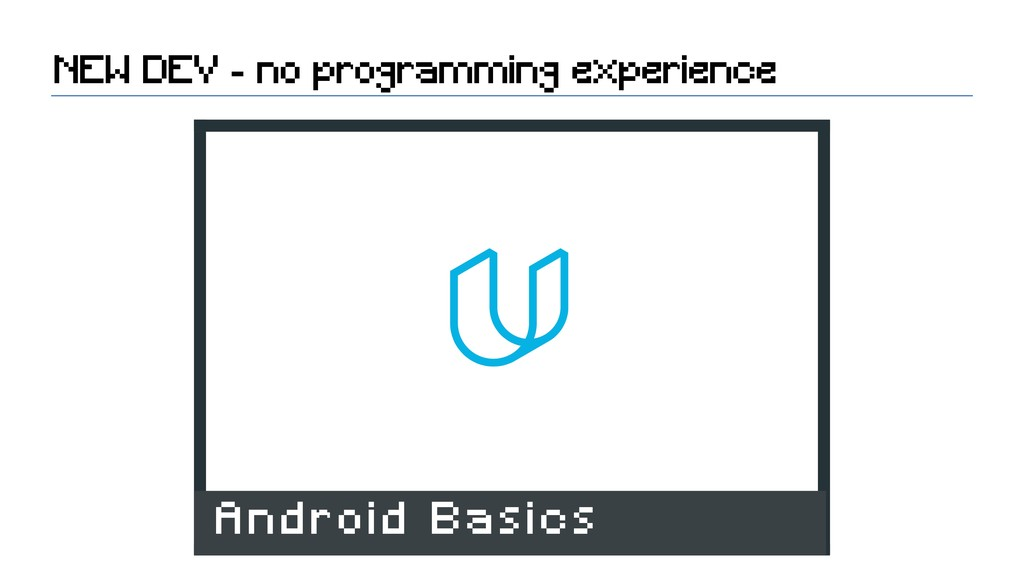 NEW DEV - no programming experience Android Bas...