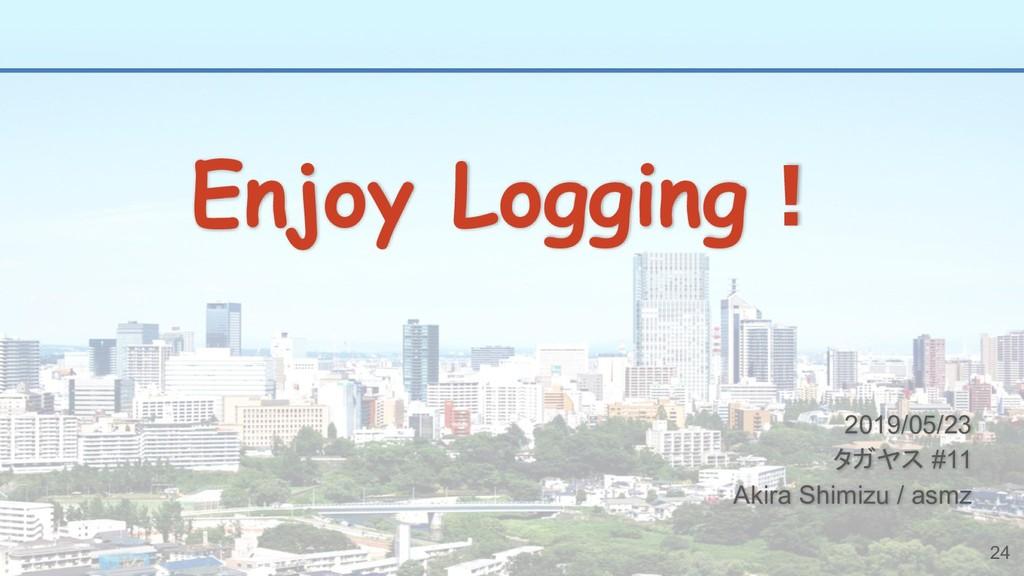 24 Enjoy Logging!  2019/05/23 タガヤス #11 Akira S...