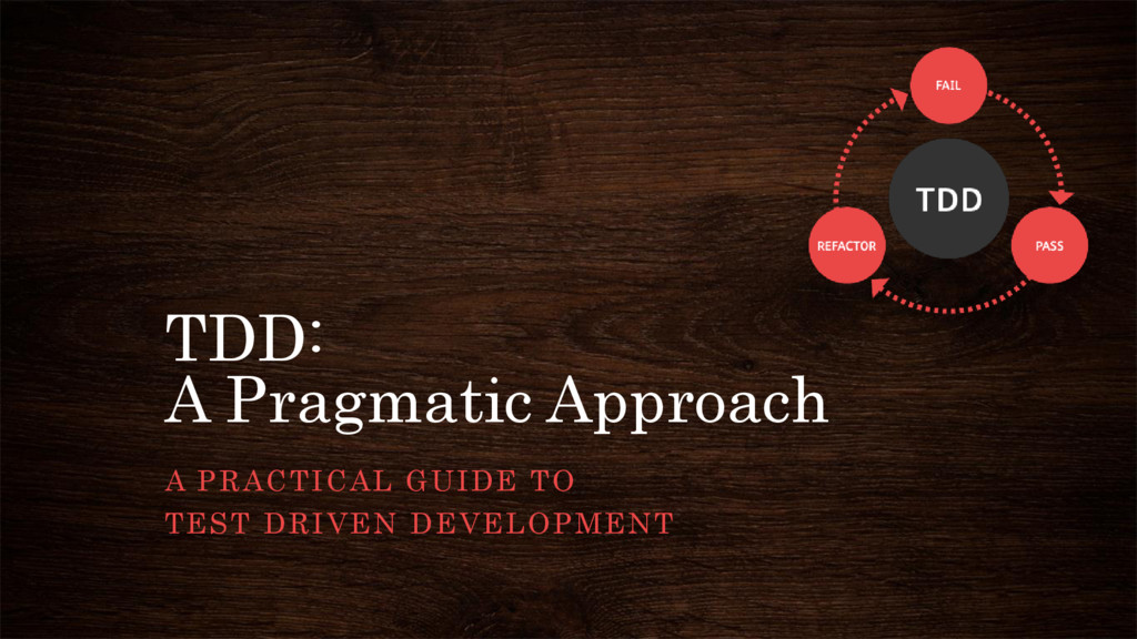 TDD: A Pragmatic Approach A PRACTICAL GUIDE TO ...
