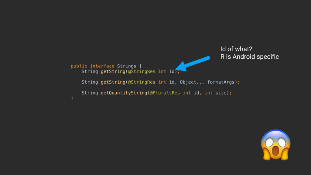 public interface Strings { String getString(@S...