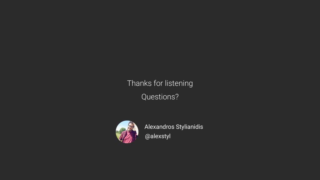 Thanks for listening Questions? Alexandros Styl...