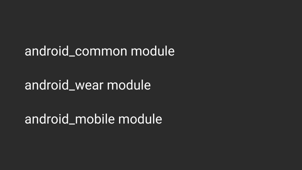 android_common module android_wear module andro...