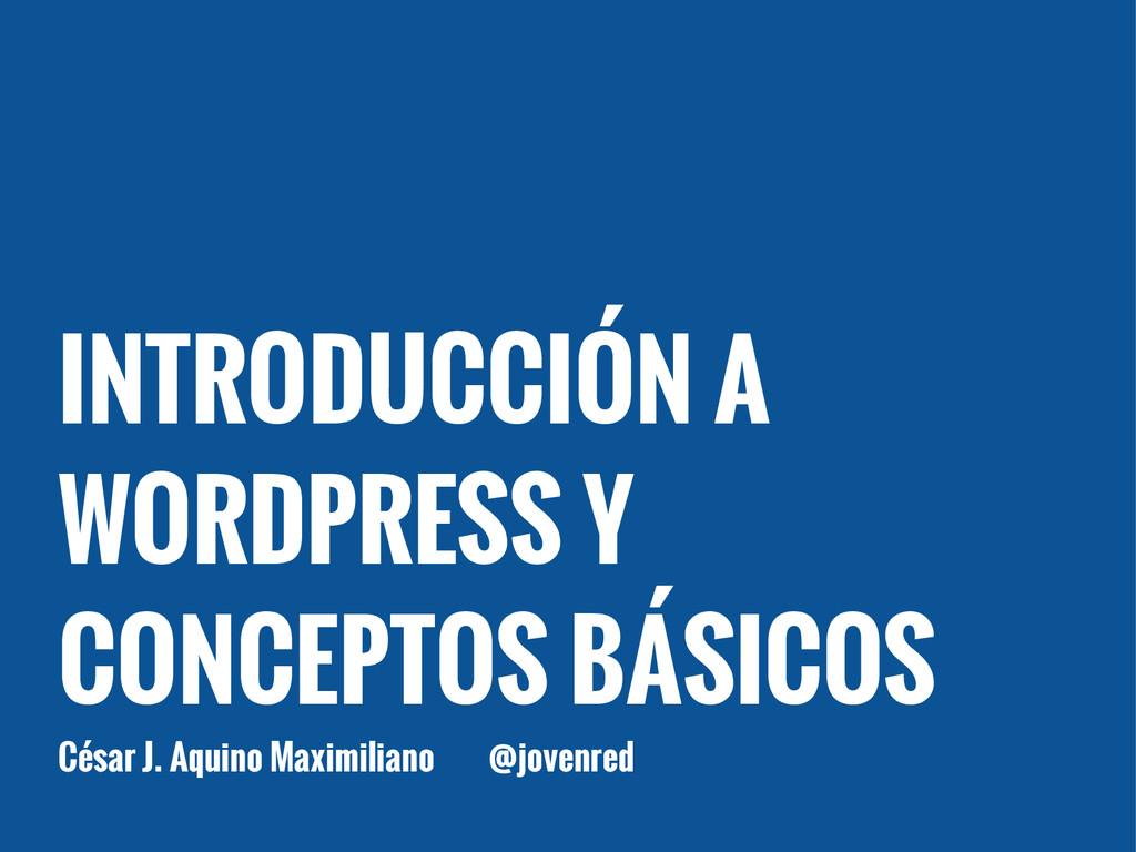 INTRODUCCIÓN A WORDPRESS Y CONCEPTOS BÁSICOS Cé...