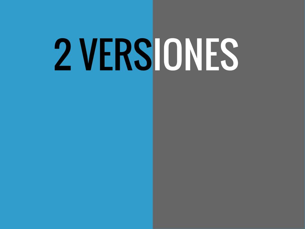 2 VERSIONES