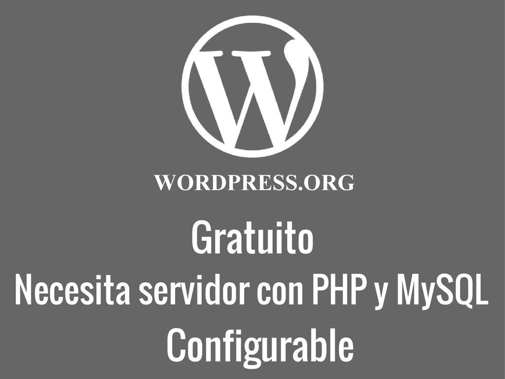 Gratuito WORDPRESS.ORG Necesita servidor con PH...