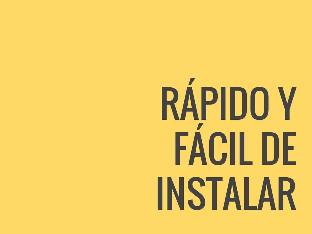 RÁPIDO Y FÁCIL DE INSTALAR