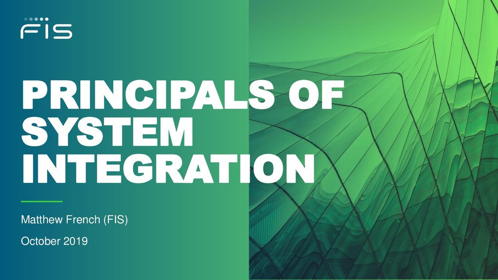 PRINCIPALS OF SYSTEM INTEGRATION Matthew French...