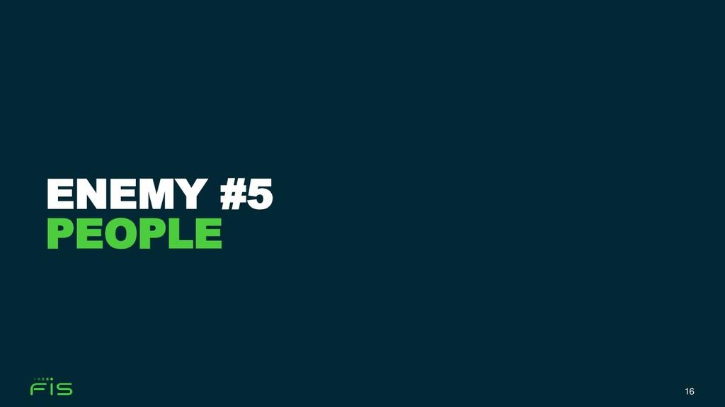 16 ENEMY #5 PEOPLE