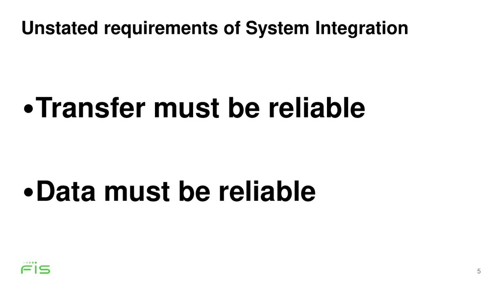 Unstated requirements of System Integration 5 •...