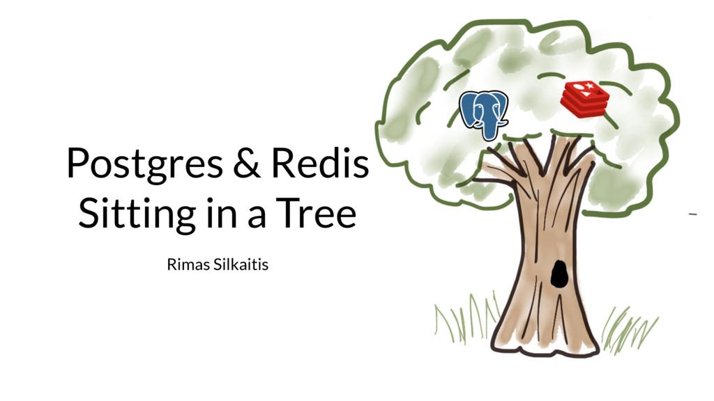 Rimas Silkaitis Postgres & Redis Sitting in a T...