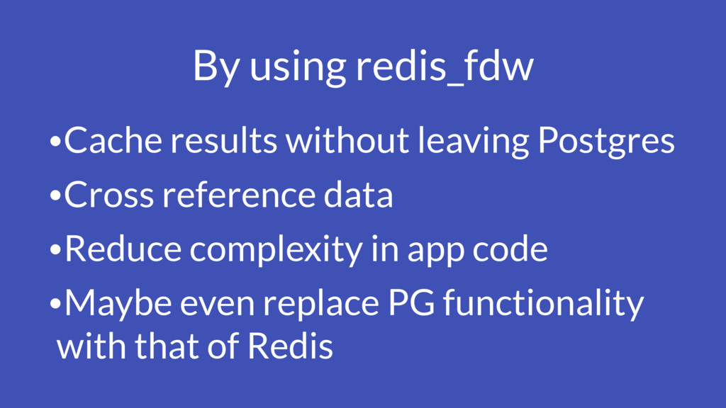By using redis_fdw •Cache results without leavi...