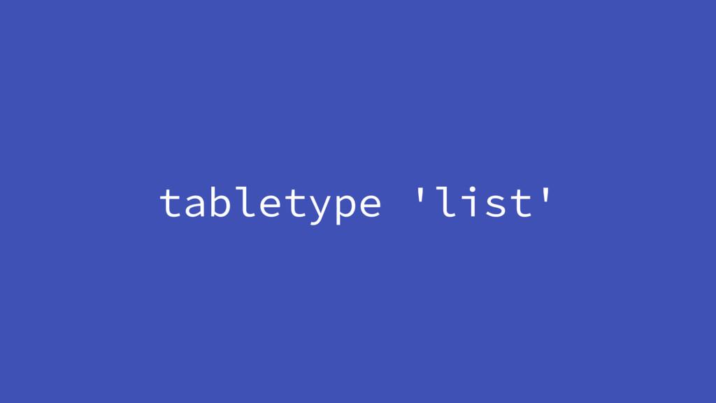 tabletype 'list'