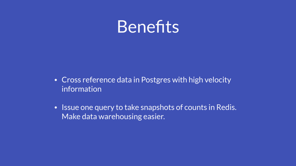 Benefits • Cross reference data in Postgres with...