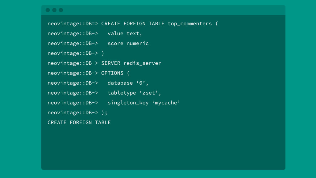 neovintage::DB=> CREATE FOREIGN TABLE top_comme...