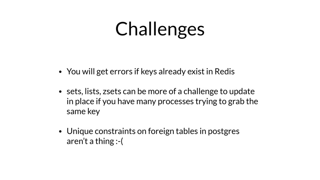 Challenges • You will get errors if keys alread...