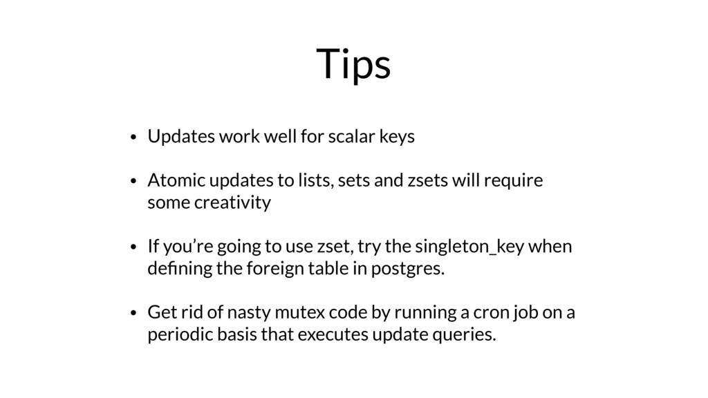 Tips • Updates work well for scalar keys • Atom...