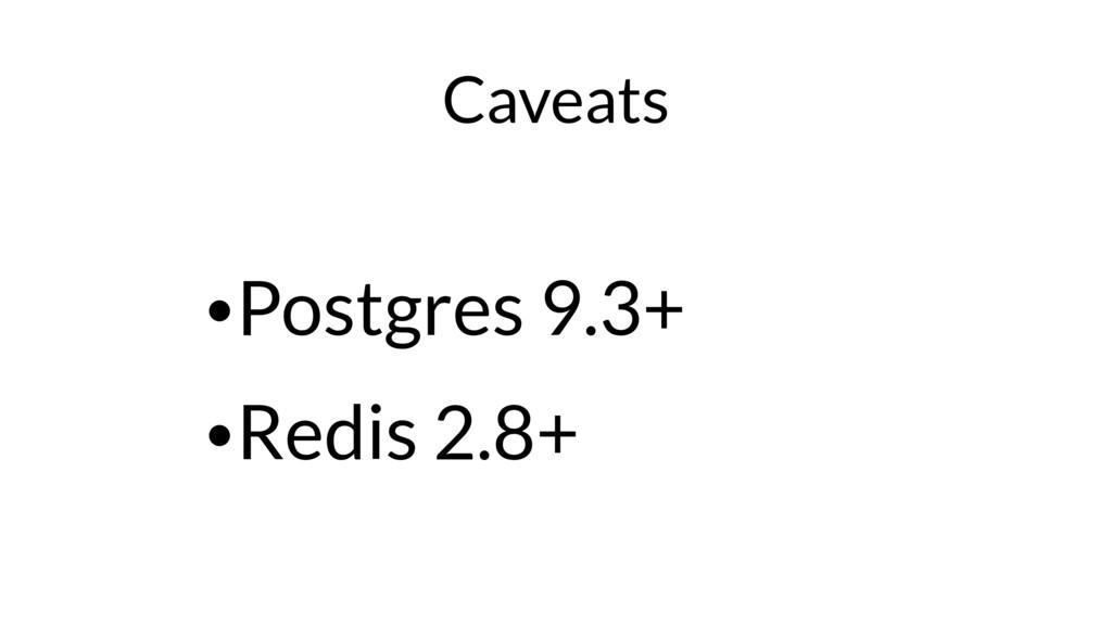 Caveats •Postgres 9.3+ •Redis 2.8+