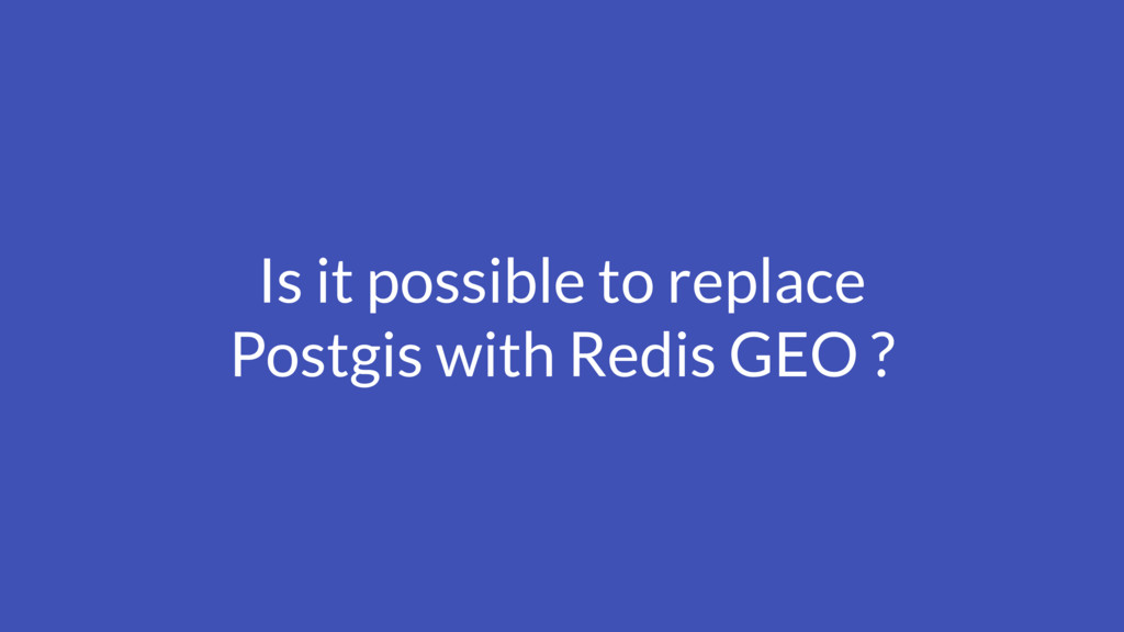Is it possible to replace Postgis with Redis GE...