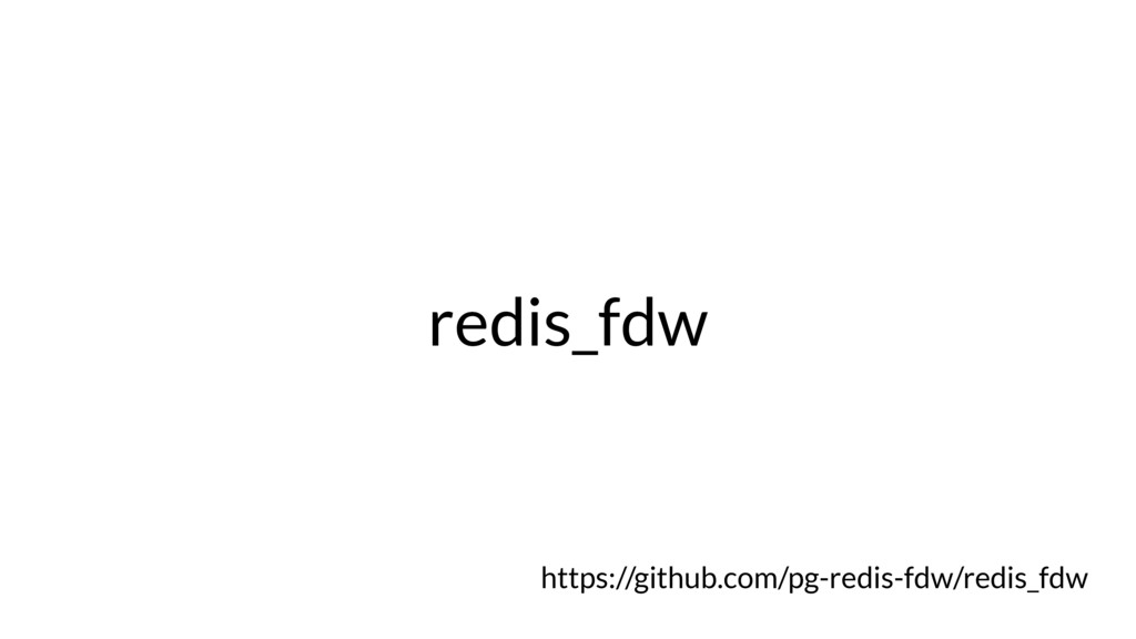 redis_fdw https://github.com/pg-redis-fdw/redis...