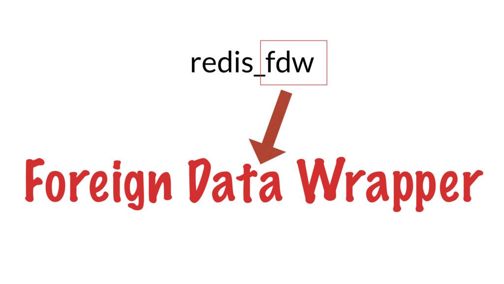 redis_fdw Foreign Data Wrapper